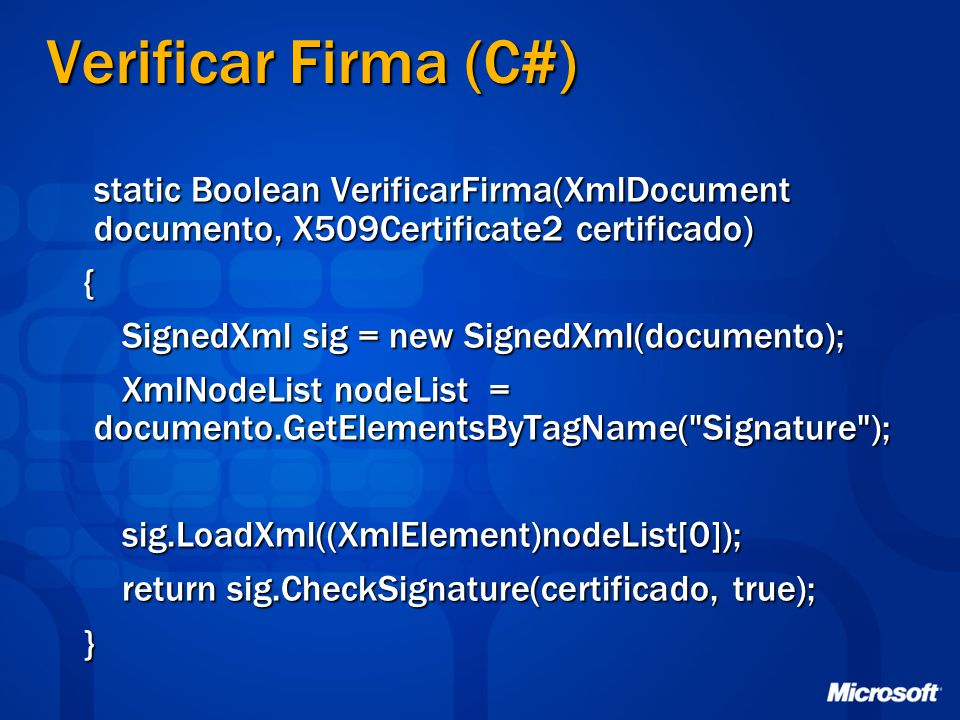 Verificar Firma (C#) static Boolean VerificarFirma(XmlDocument documento, X509Certificate2 certificado)