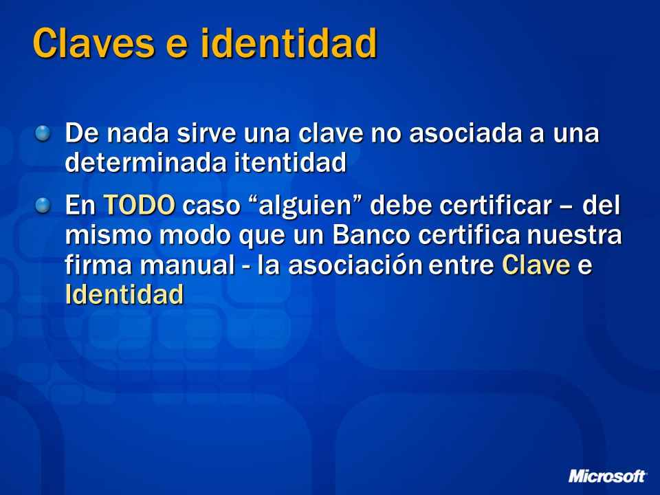 Claves e identidad De nada sirve una clave no asociada a una determinada itentidad.