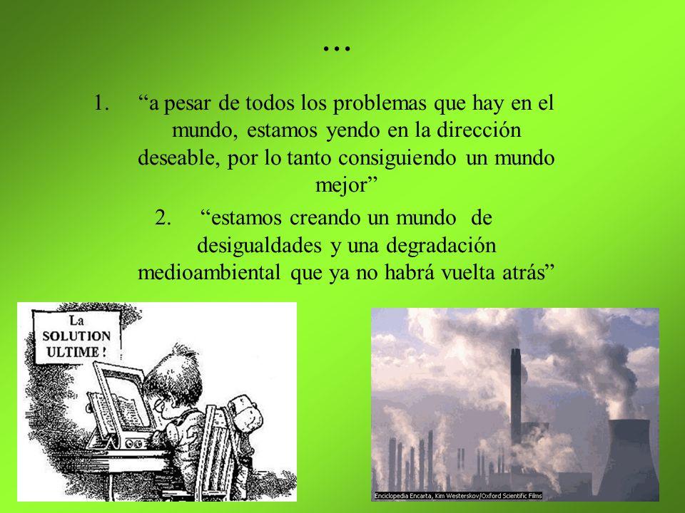 ... a pesar de todos los problemas que hay en el mundo, estamos yendo en la dirección deseable, por lo tanto consiguiendo un mundo mejor