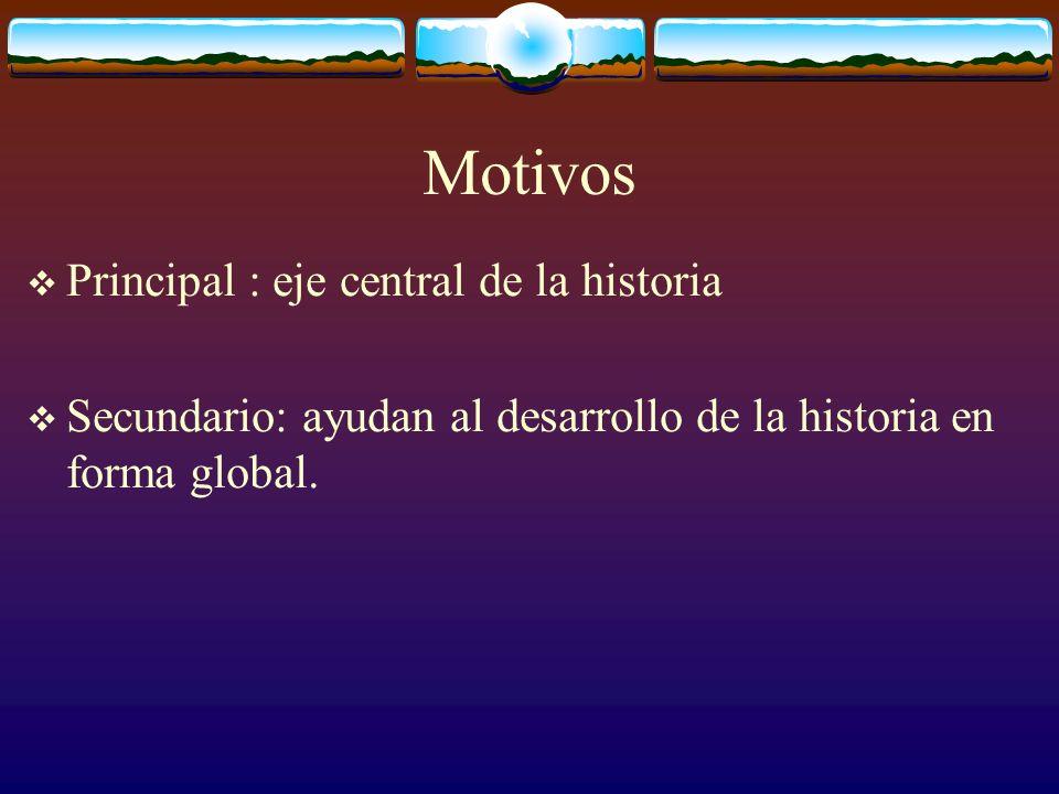 Motivos Principal : eje central de la historia