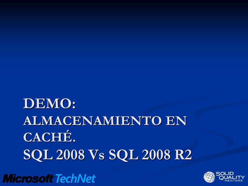 DEMO: ALMACENAMIENTO EN CACHÉ. SQL 2008 Vs SQL 2008 R2