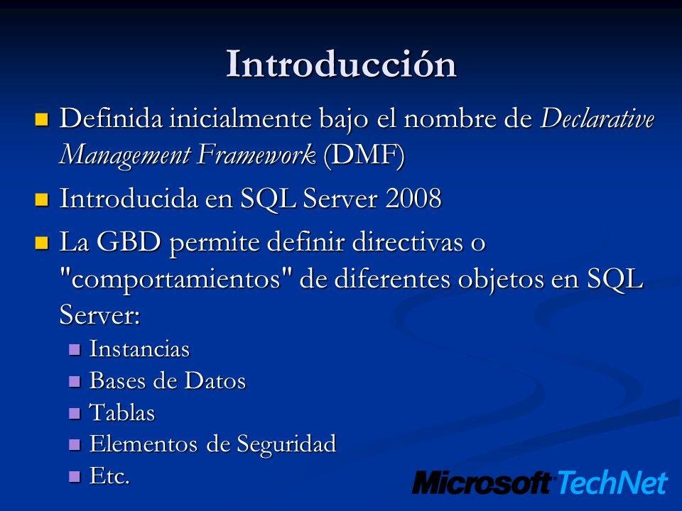 Introducción Definida inicialmente bajo el nombre de Declarative Management Framework (DMF) Introducida en SQL Server 2008.