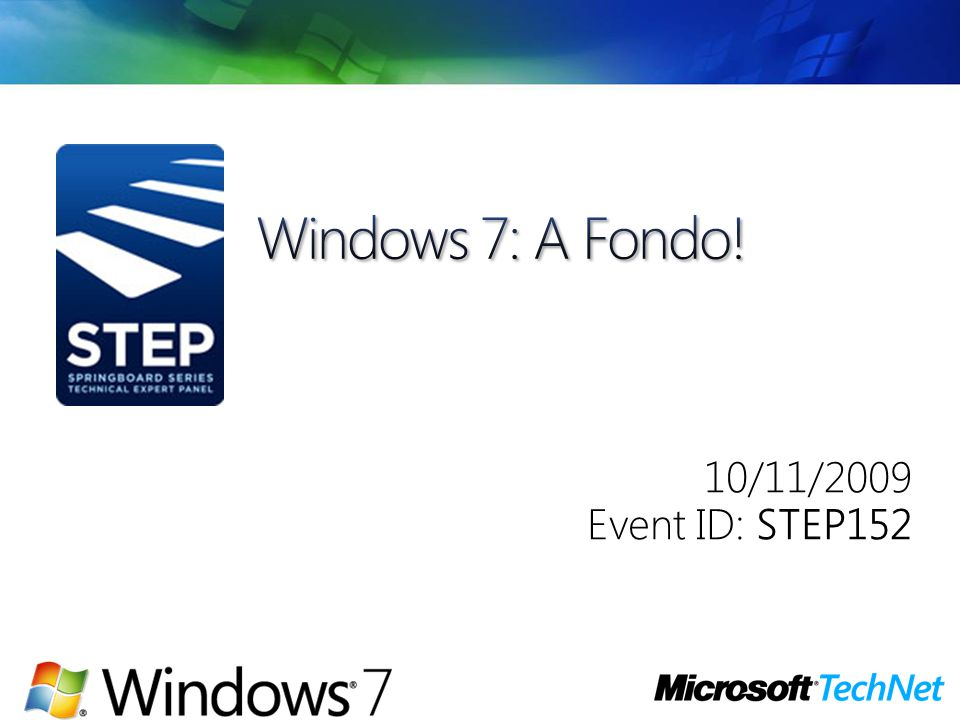 Windows 7: A Fondo! 10/11/2009 Event ID: STEP152