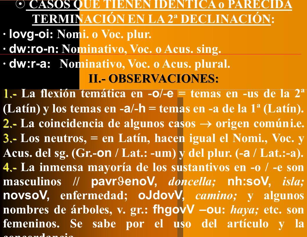 CASOS QUE TIENEN IDÉNTICA o PARECIDA TERMINACIÓN EN LA 2ª DECLINACIÓN: