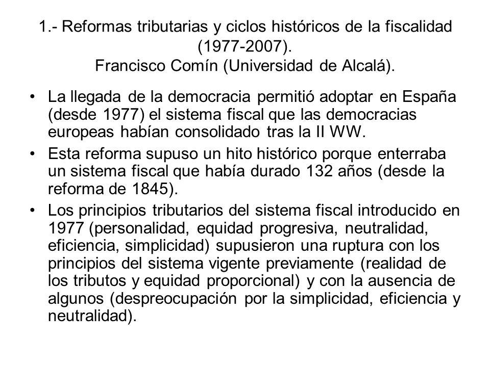 1.- Reformas tributarias y ciclos históricos de la fiscalidad (1977-2007). Francisco Comín (Universidad de Alcalá).