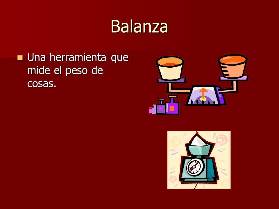 Balanza Una herramienta que mide el peso de cosas.