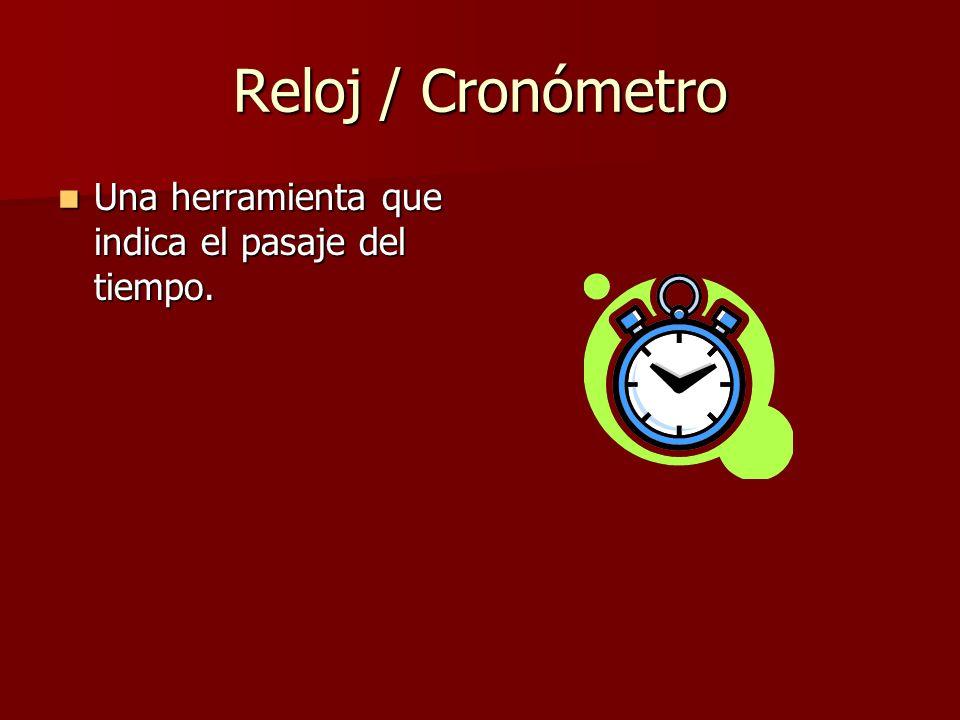 Reloj / Cronómetro Una herramienta que indica el pasaje del tiempo.