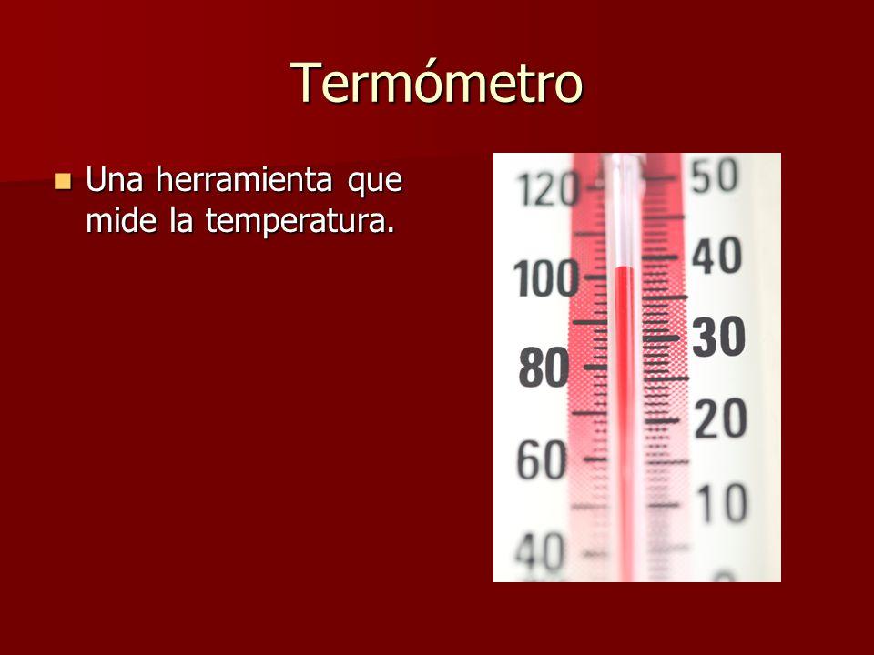 Termómetro Una herramienta que mide la temperatura.