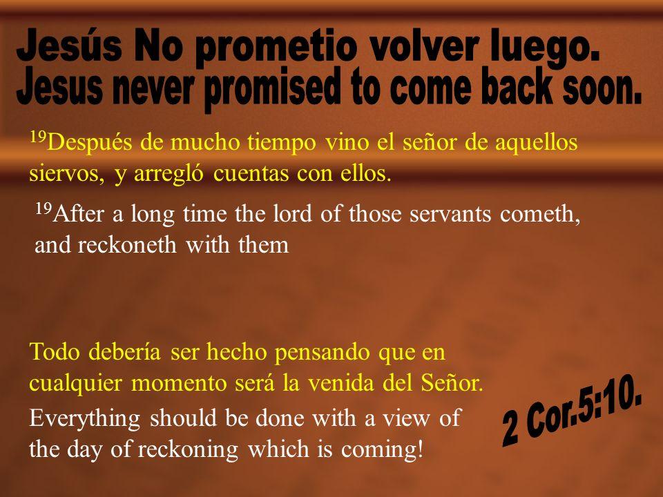 Jesús No prometio volver luego.