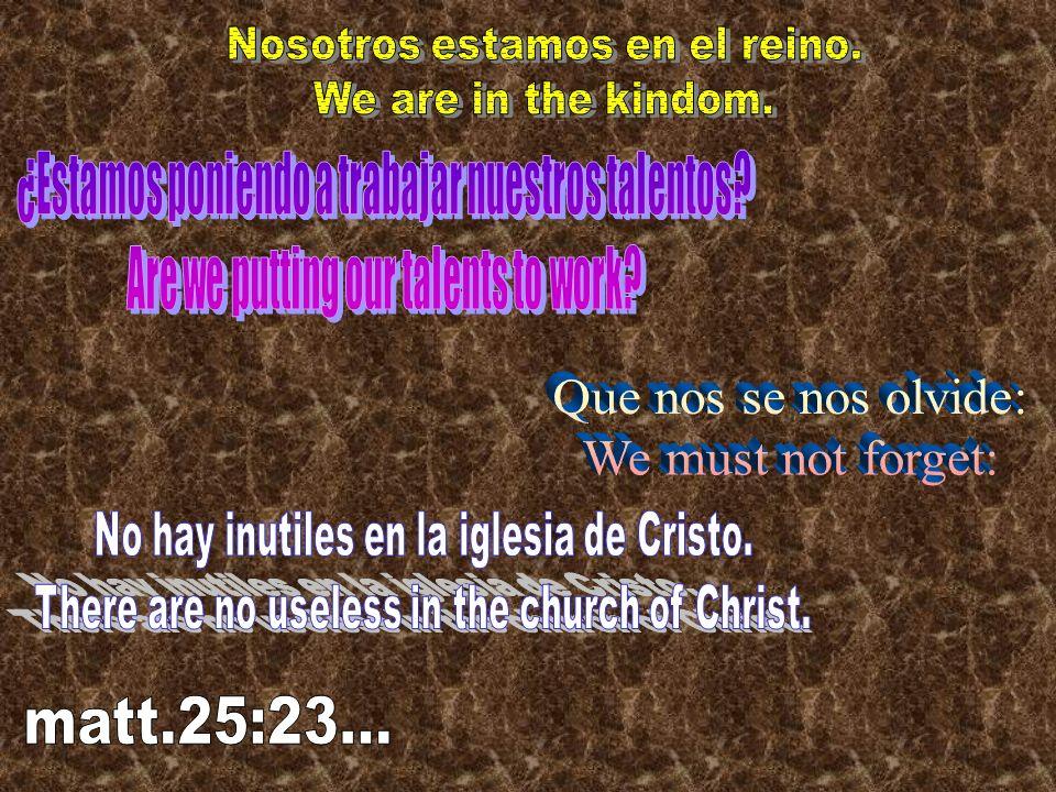 Que nos se nos olvide: We must not forget: matt.25:23...