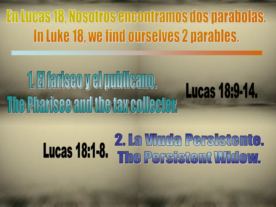 En Lucas 18, Nosotros encontramos dos parabolas.