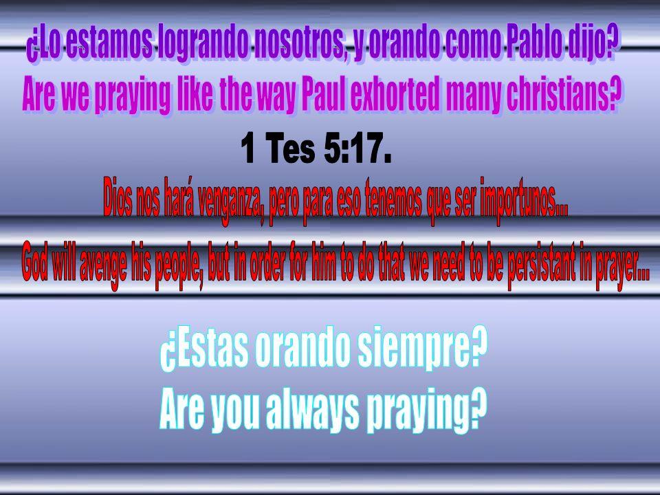 1 Tes 5:17. ¿Estas orando siempre Are you always praying