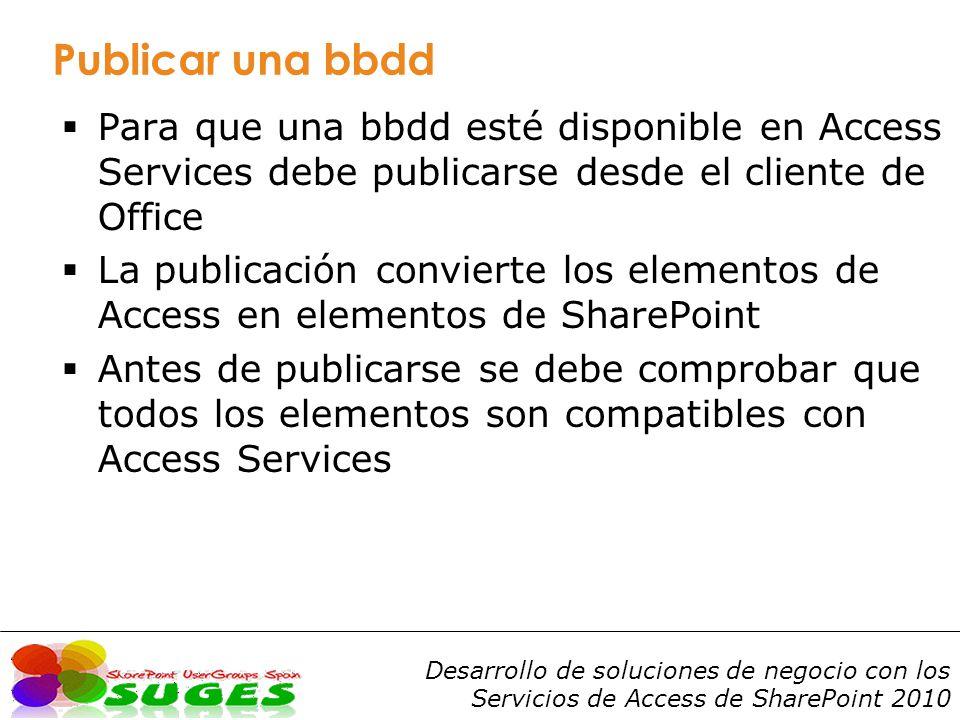 Publicar una bbdd Para que una bbdd esté disponible en Access Services debe publicarse desde el cliente de Office.