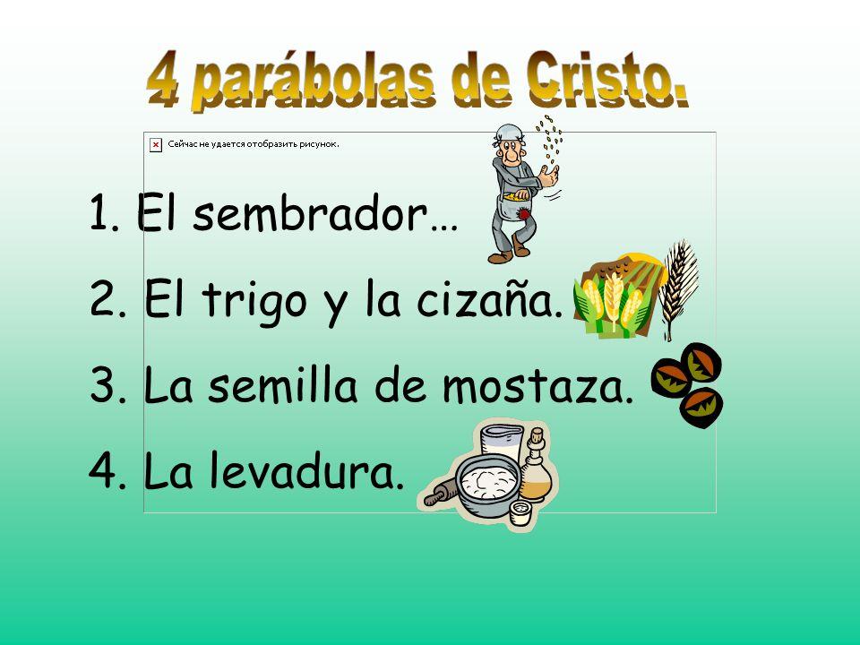 1. El sembrador… 2. El trigo y la cizaña. 3. La semilla de mostaza.