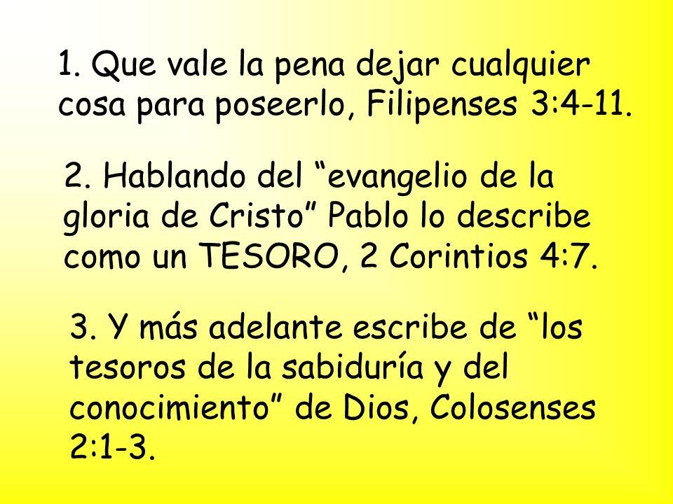 1. Que vale la pena dejar cualquier cosa para poseerlo, Filipenses 3:4-11.