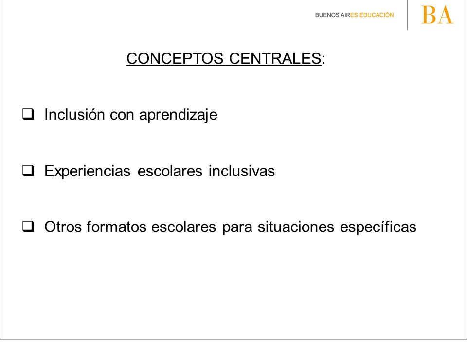 CONCEPTOS CENTRALES: Inclusión con aprendizaje. Experiencias escolares inclusivas.