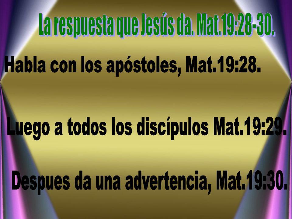 La respuesta que Jesús da. Mat.19:28-30.