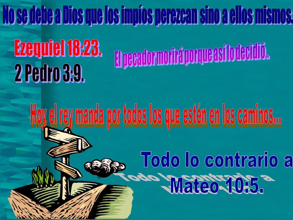 Ezequiel 18:23. 2 Pedro 3:9. Todo lo contrario a Mateo 10:5.