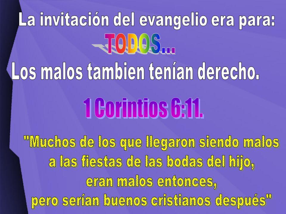 TODOS... 1 Corintios 6:11. La invitación del evangelio era para: