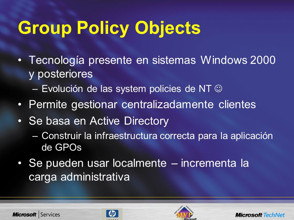Group Policy Objects Tecnología presente en sistemas Windows 2000 y posteriores. Evolución de las system policies de NT 