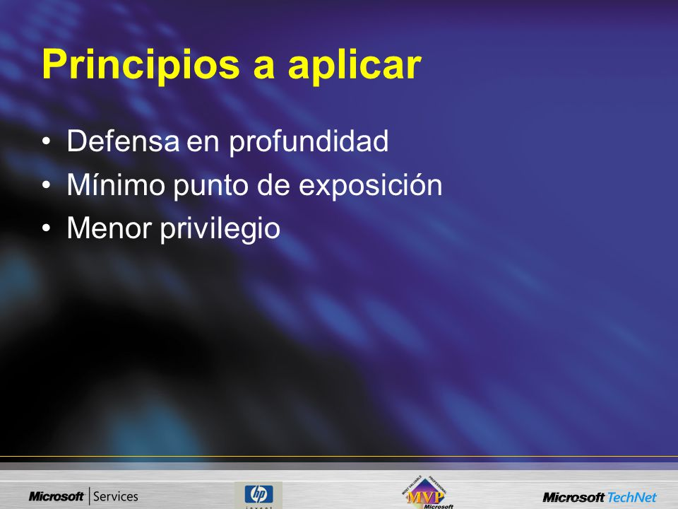 Principios a aplicar Defensa en profundidad Mínimo punto de exposición