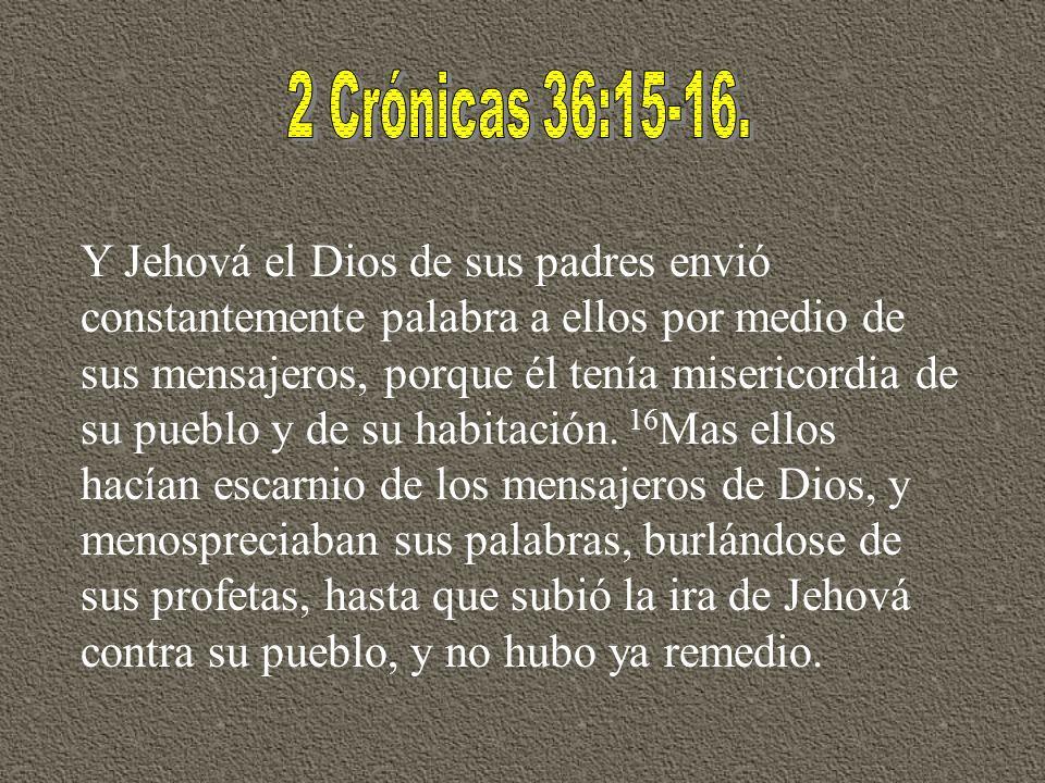 2 Crónicas 36:15-16.