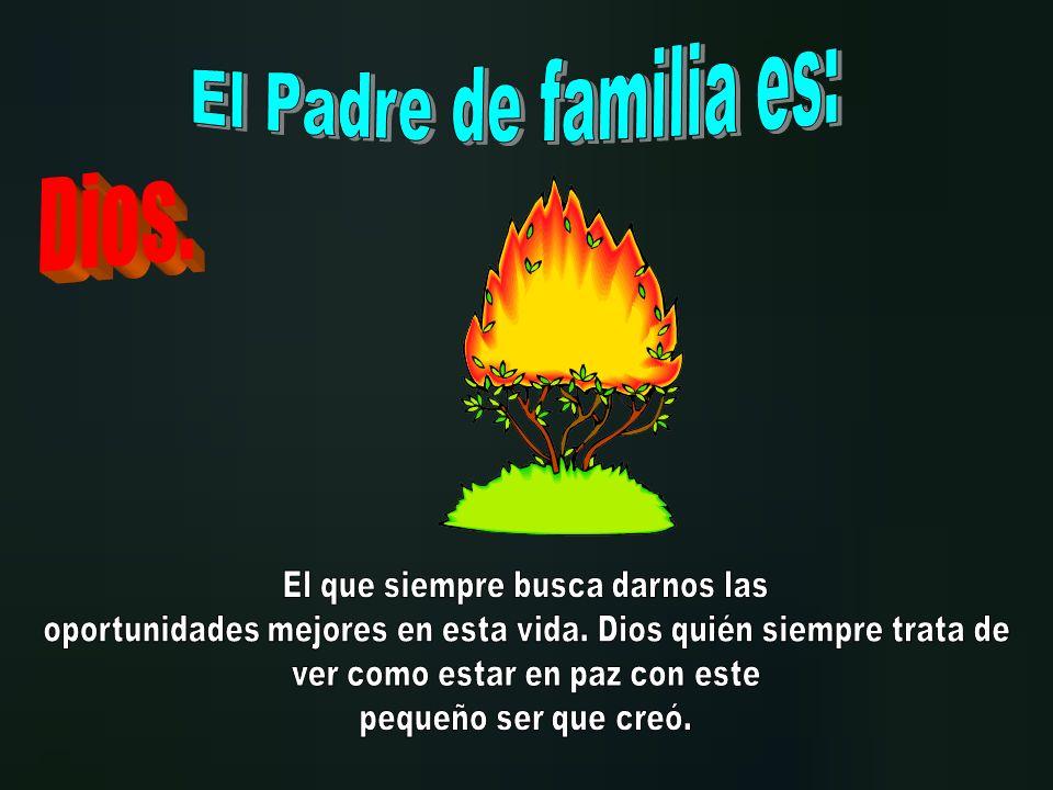 El Padre de familia es: Dios. El que siempre busca darnos las