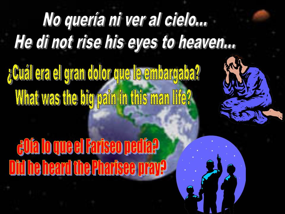No quería ni ver al cielo... He di not rise his eyes to heaven...