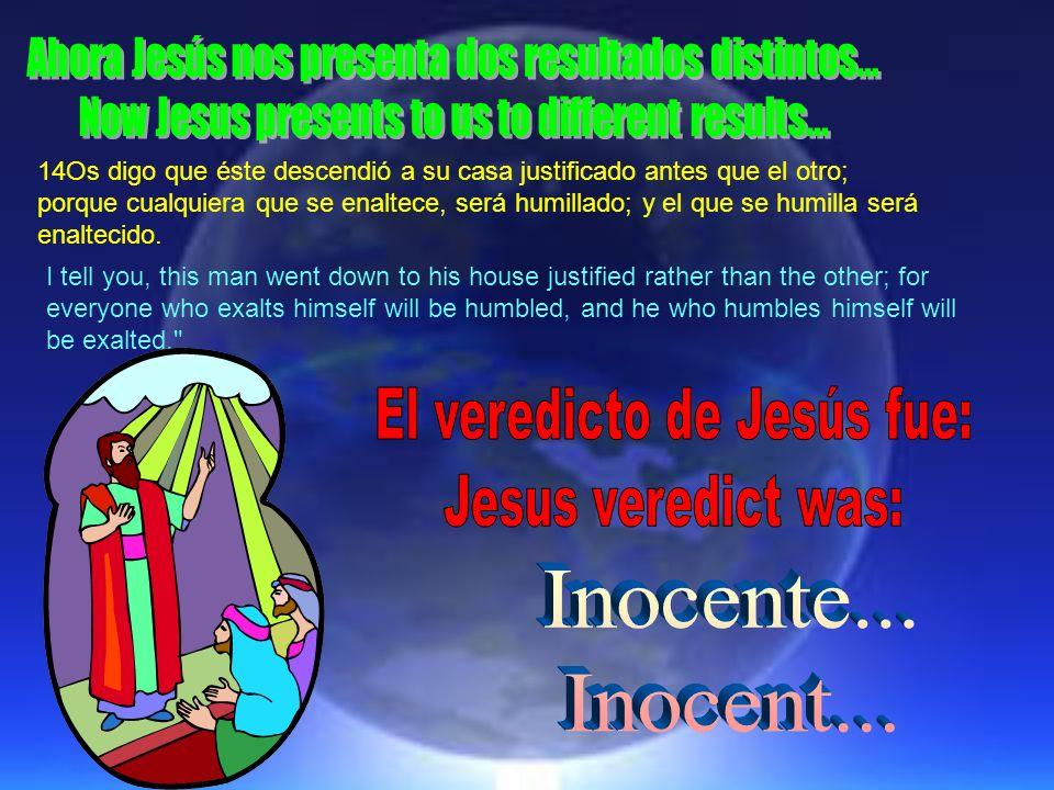 El veredicto de Jesús fue: Jesus veredict was: