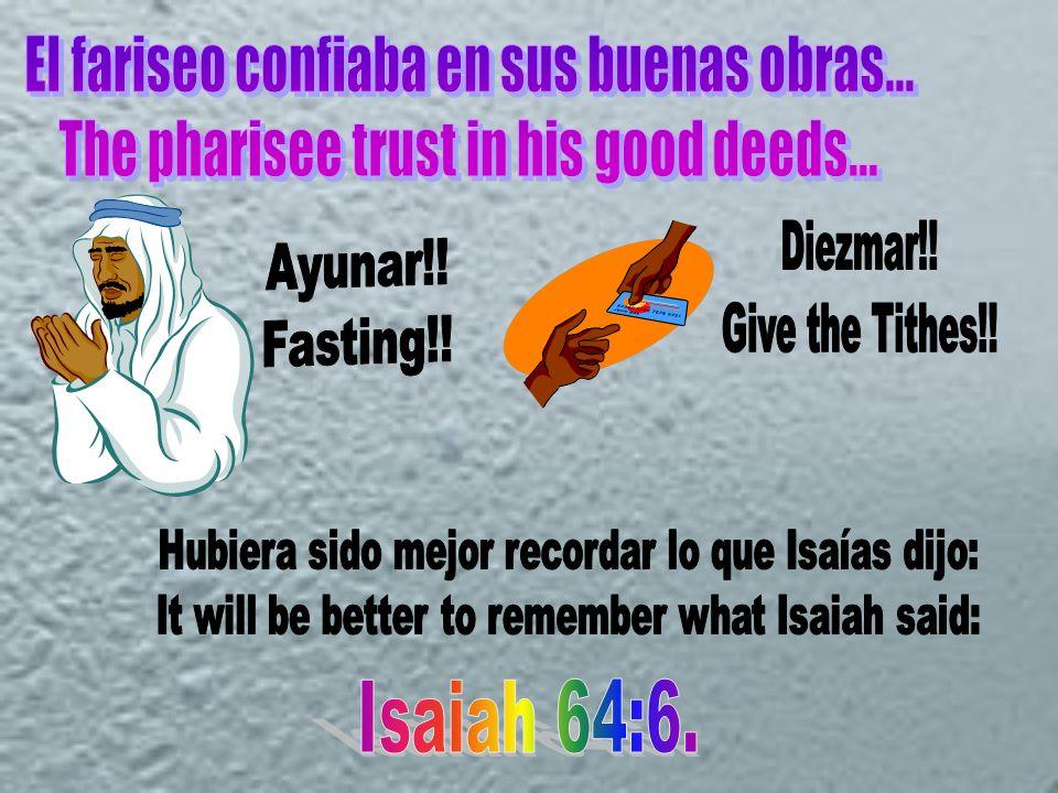 El fariseo confiaba en sus buenas obras...