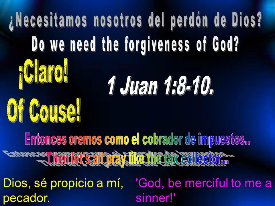 ¡Claro! Of Couse! 1 Juan 1:8-10. Dios, sé propicio a mí, pecador.