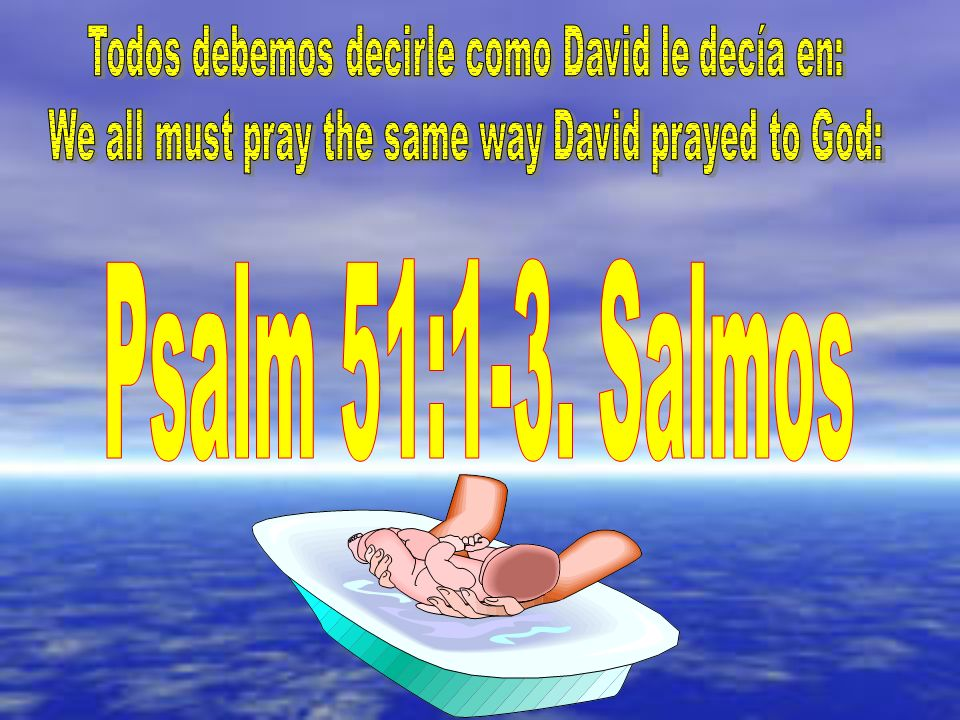 Psalm 51:1-3. Salmos Todos debemos decirle como David le decía en: