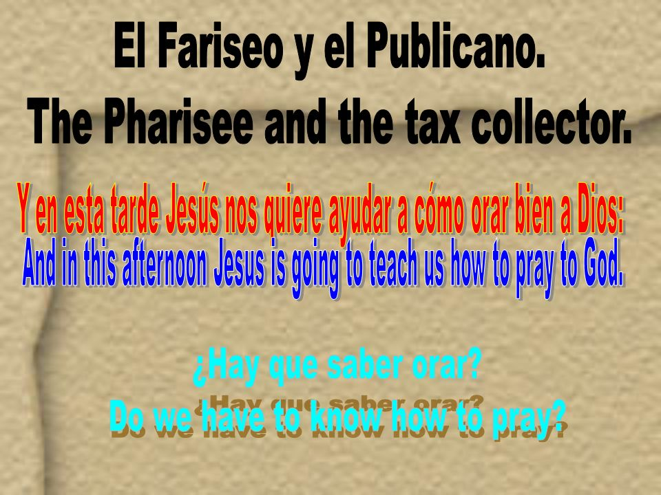 El Fariseo y el Publicano. The Pharisee and the tax collector.