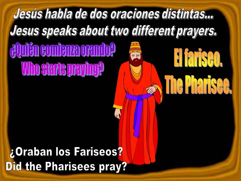 ¿Quién comienza orando Who starts praying El fariseo. The Pharisee.
