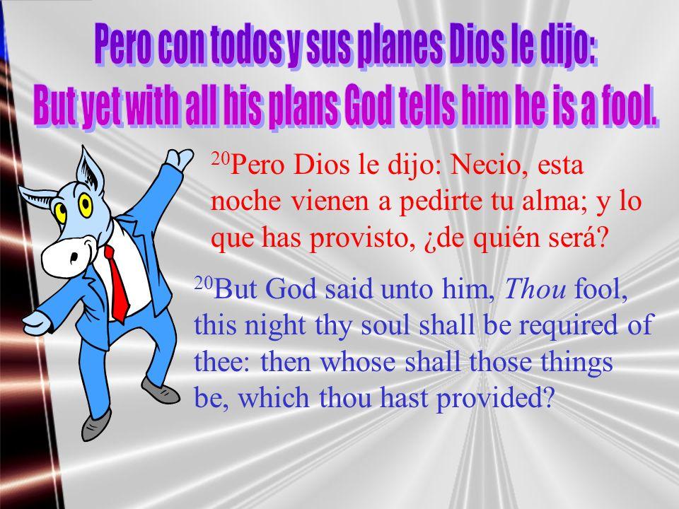 Pero con todos y sus planes Dios le dijo: