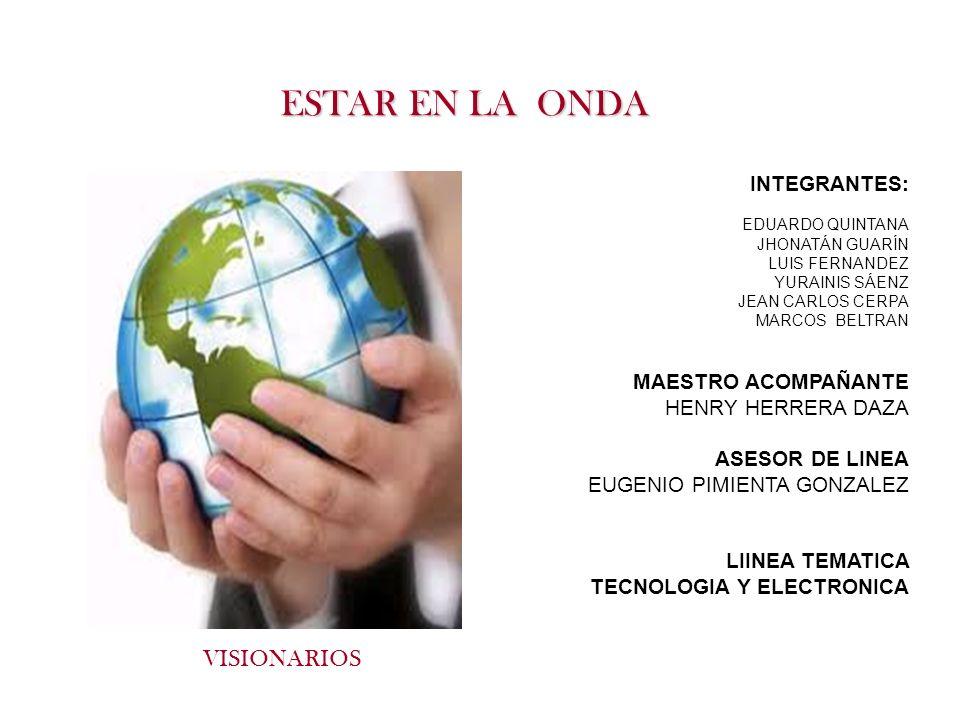 ESTAR EN LA ONDA VISIONARIOS INTEGRANTES: MAESTRO ACOMPAÑANTE