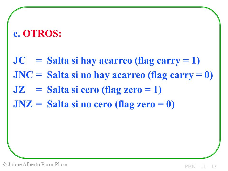 c. OTROS: JC = Salta si hay acarreo (flag carry = 1) JNC = Salta si no hay acarreo (flag carry = 0)