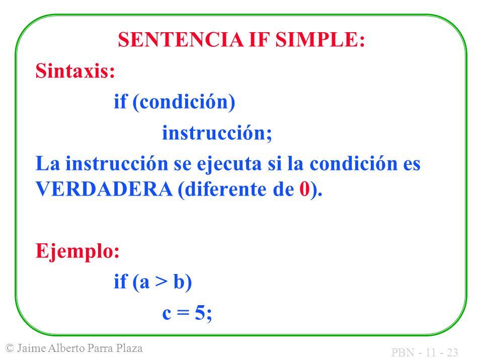 SENTENCIA IF SIMPLE: Sintaxis: if (condición) instrucción; La instrucción se ejecuta si la condición es VERDADERA (diferente de 0).