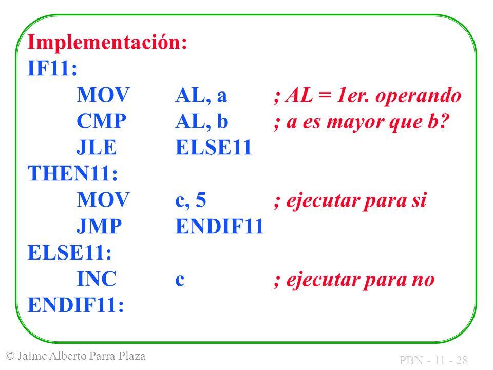 Implementación: IF11:. MOV. AL, a. ; AL = 1er. operando. CMP. AL, b