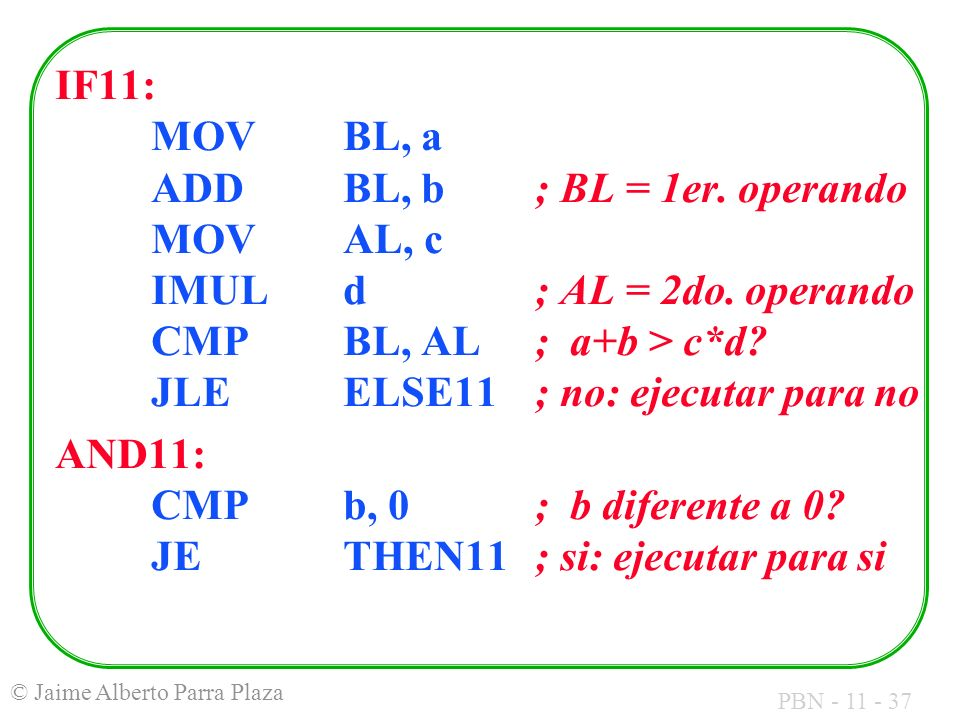 IF11:. MOV. BL, a. ADD. BL, b. ; BL = 1er. operando. MOV. AL, c. IMUL
