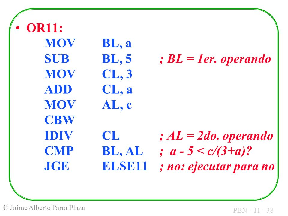 OR11:. MOV. BL, a. SUB. BL, 5. ; BL = 1er. operando. MOV. CL, 3. ADD