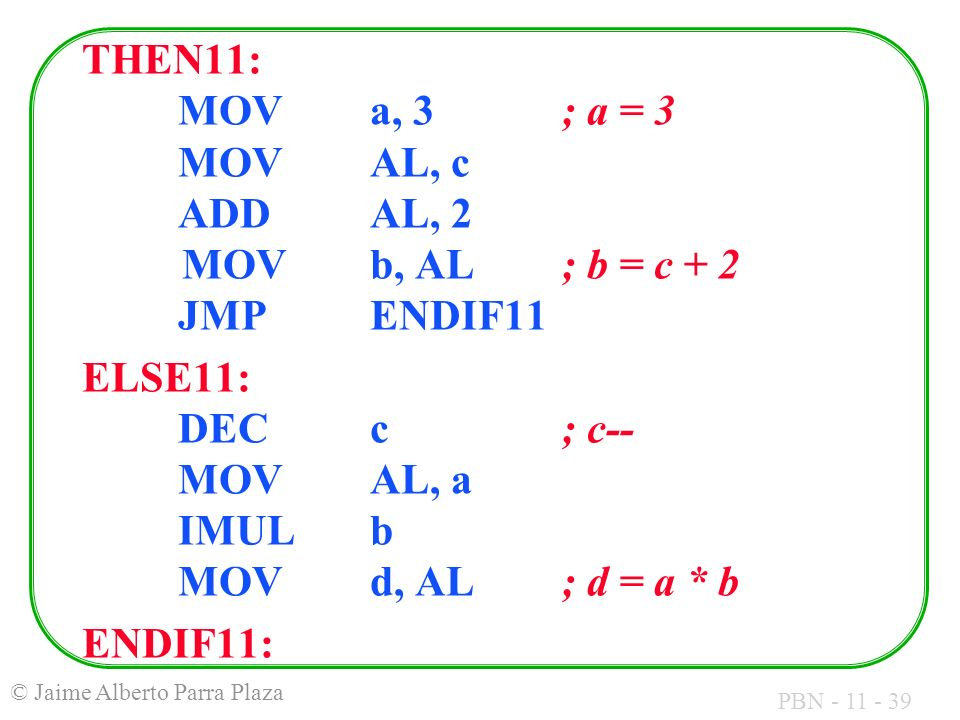 THEN11:. MOV. a, 3. ; a = 3. MOV. AL, c. ADD. AL, 2 MOV. b, AL