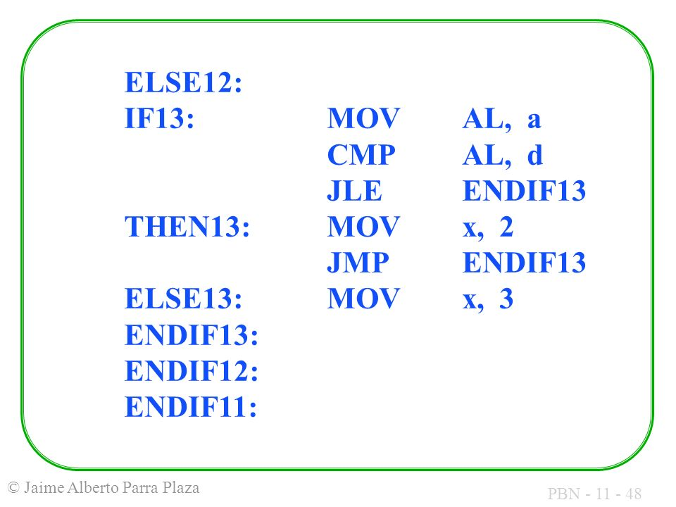ELSE12: IF13:. MOV. AL, a. CMP. AL, d. JLE. ENDIF13 THEN13:. MOV. x, 2
