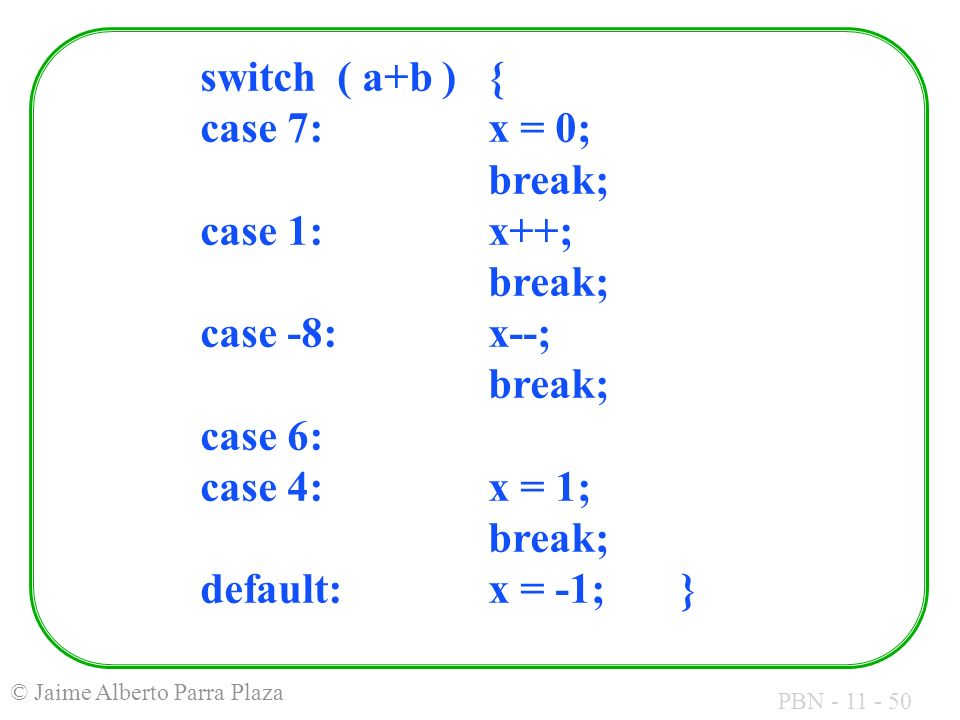 switch ( a+b ). { case 7:. x = 0;. break; case 1:. x++;