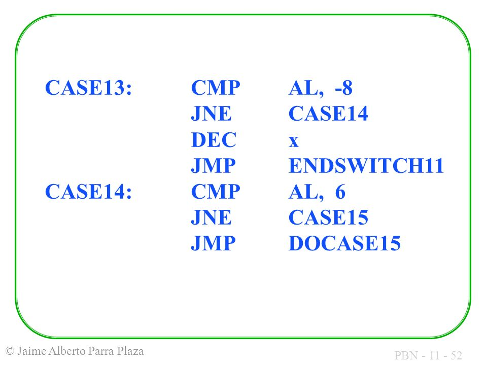 CASE13:. CMP. AL, -8. JNE. CASE14. DEC. x. JMP. ENDSWITCH11 CASE14: