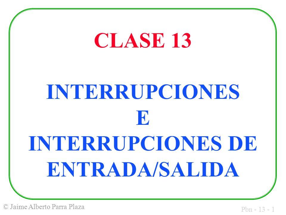 CLASE 13 INTERRUPCIONES E INTERRUPCIONES DE ENTRADA/SALIDA