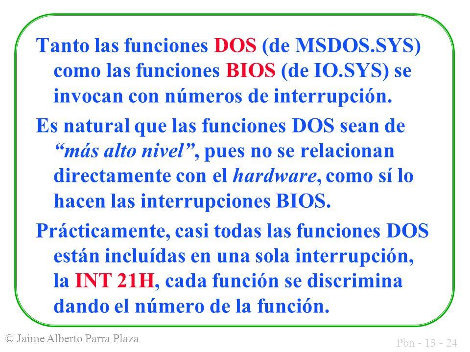 Tanto las funciones DOS (de MSDOS. SYS) como las funciones BIOS (de IO