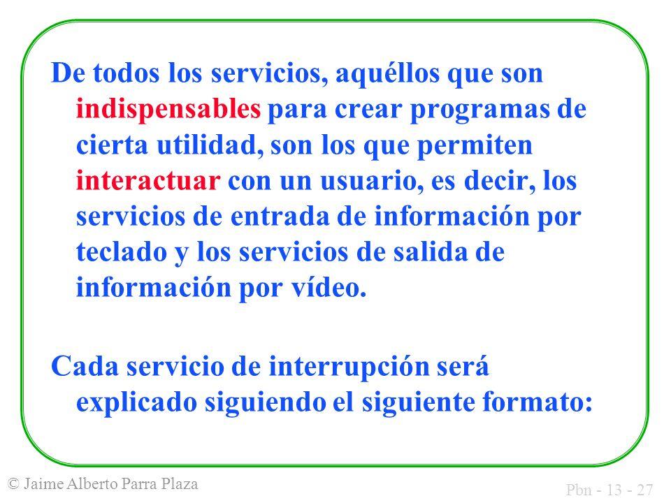De todos los servicios, aquéllos que son indispensables para crear programas de cierta utilidad, son los que permiten interactuar con un usuario, es decir, los servicios de entrada de información por teclado y los servicios de salida de información por vídeo.
