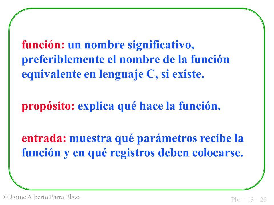 función: un nombre significativo, preferiblemente el nombre de la función equivalente en lenguaje C, si existe.
