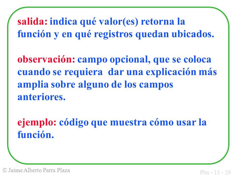salida: indica qué valor(es) retorna la función y en qué registros quedan ubicados.